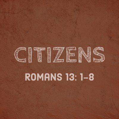 28 Citizens – Romans 13: 1-8 – Fruitland Community Church